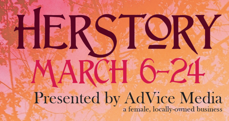 Herstory March 6-24 presented by AdVice Media, a female, locally-owned business